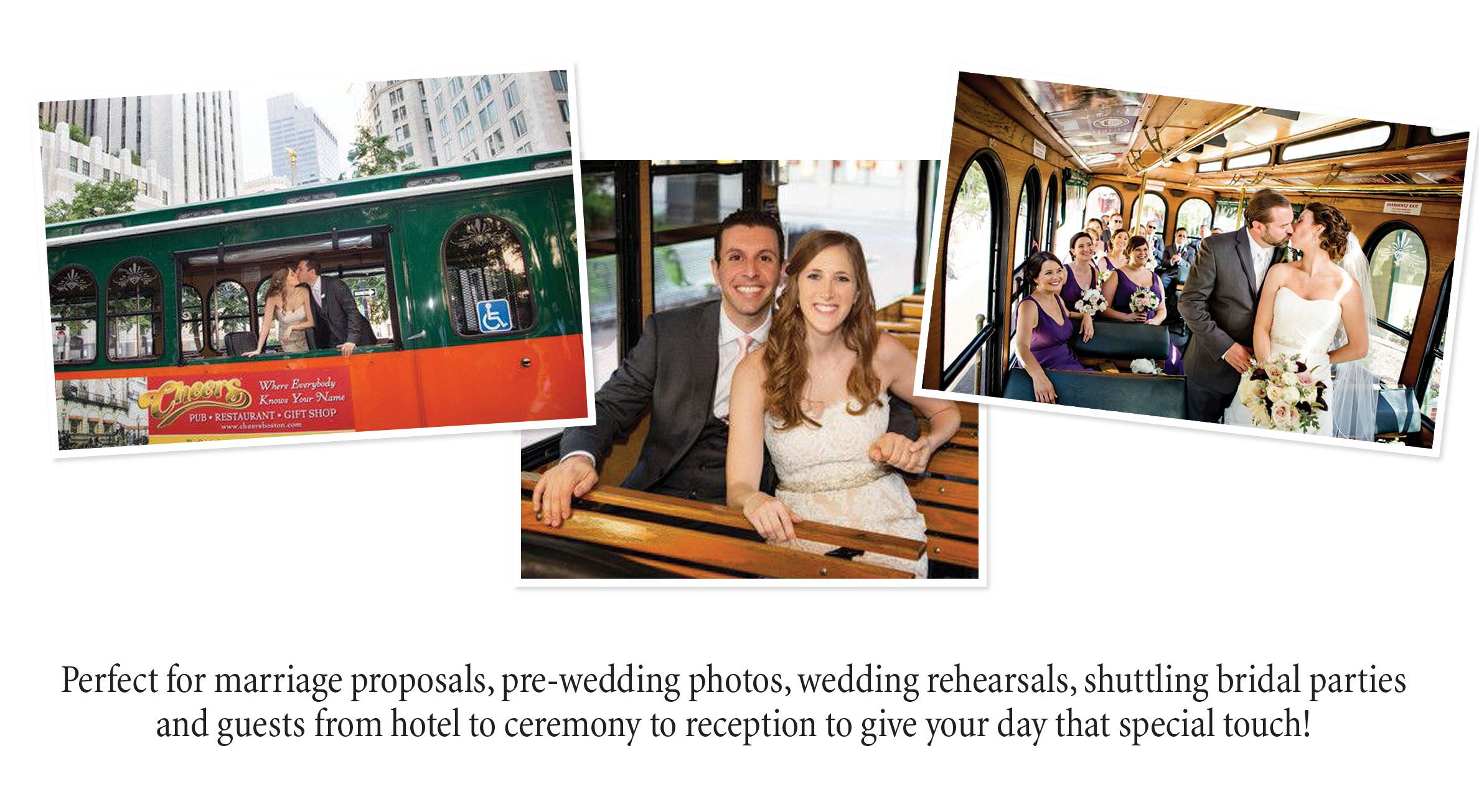 pictures of wedding couple kissing inside trolley and sitting inside trolley and the words 'Perfect for marriage proposals, pre-wedding photos, wedding rehearsals, shuttling bridal parties and guests from hotel to ceremony to reception to give your day that special touch!'